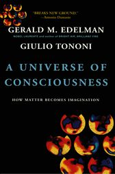 A Universe Of Consciousness How Matter Becomes Imagination by Gerald Edelman