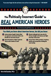 The Politically Incorrect Guide to Real American Heroes by Brion McClanahan