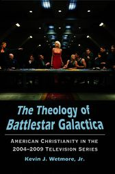 The Theology of Battlestar Galactica by Kevin J. Wetmore