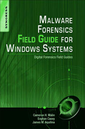 Malware Forensics Field Guide for Windows Systems by Cameron H. Malin