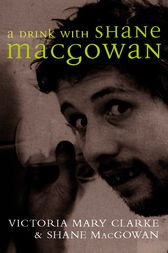 A Drink with Shane MacGowan by Victoria Mary Clarke