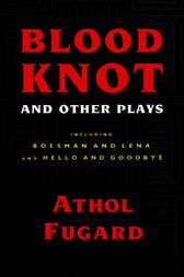Blood Knot and Other Plays by Athol Fugard