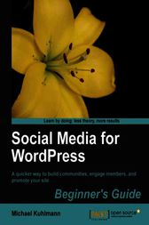 Social Media for WordPress Build Communities, Engage Members and Promote Your Site by Michael Kuhlmann