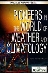 Pioneers in the World of Weather and Climatology by Britannica Educational Publishing;  Sherman Hollar