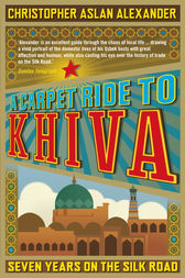 A Carpet Ride to Khiva by Christopher Alexander