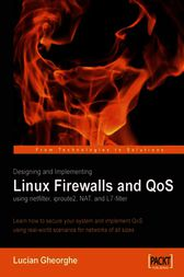 Designing and Implementing Linux Firewalls and QoS using netfilter, iproute2, NAT and l7-filter by Lucian Gheorghe