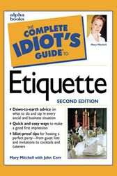 The Complete Idiot's Guide to Etiquette, 2e by Mary Mitchell