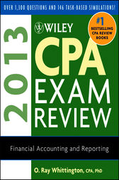 Wiley CPA Exam Review 2013, Financial Accounting and Reporting by O. Ray Whittington
