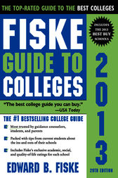 Fiske Guide to Colleges 2013 by Edward B Fiske
