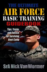 Ultimate Guide to Air Force Basic Training by A Nicholas Van Wormer