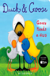 Duck & Goose, Goose Needs a Hug by Tad Hills