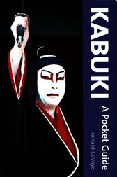 Kabuki A Pocket Guide by Ronald Cavaye