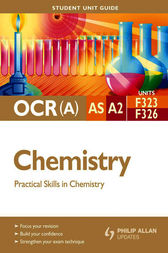 OCR(A) AS/A2 Chemistry Student Unit Guide: Units F323 and F326 Practical Skills in Chemistry by John Older