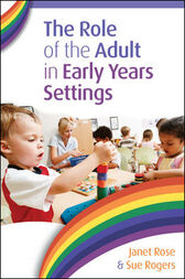 The Role Of The Adult In Early Years Settings by Janet Rose