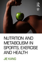 Nutrition and Metabolism in Sports, Exercise and Health by Jie Kang