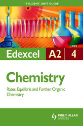 Edexcel A2 Chemistry Student Unit Guide: Unit 4 Rates, Equilibria and Further Organic Chemistry by George Facer