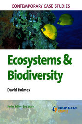AS/A2 Geography Contemporary Case Studies: Ecosystems and Biodiversity by David Holmes
