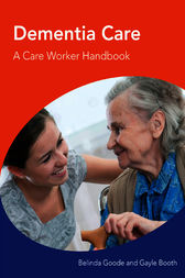 Dementia Care A Care Worker Handbook by Belinda Goode