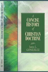 A Concise History of Christian Doctrine by Justo L. González