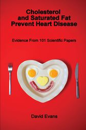 Cholesterol and Saturated Fat Prevent Heart Disease by David Evans