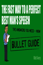 The Fast Way to a Perfect Best Man's Speech by Matt Avery