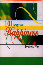 101 Ways to Happiness by Louise L. Hay