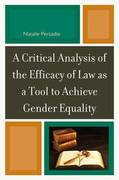 A Critical Analysis of the Efficacy of Law as a Tool to Achieve Gender Equality by Natalie Persadie