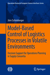 Model-Based Control of Logistics Processes in Volatile Environments by Jörn Schönberger