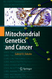 Mitochondrial Genetics and Cancer by Gabriel D. Dakubo