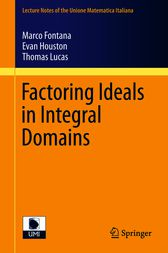 Factoring Ideals in Integral Domains by Marco Fontana