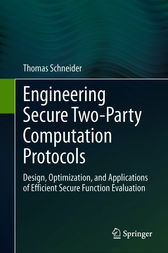 Engineering Secure Two-Party Computation Protocols by Thomas Schneider
