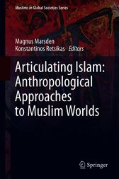 Articulating Islam: Anthropological Approaches to Muslim Worlds by Magnus Marsden