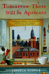 Tomorrow There Will be Apricots by Jessica Soffer