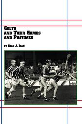 Celts and Their Games and Pastimes by Sean J. Egan