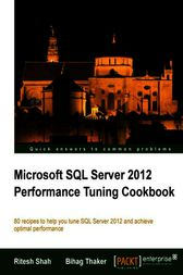 Microsoft SQL Server 2012 Performance Tuning Cookbook by Ritesh Shah