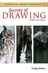 Secrets of Drawing - Start to Finish by Craig Nelson