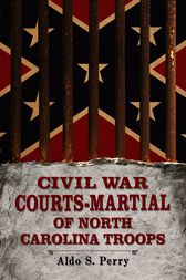 Civil War Courts-Martial of North Carolina Troops by Aldo S. Perry