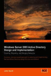 Windows Server 2003 Active Directory Design and Implementation Creating, Migrating, and Merging Networks by John Savill