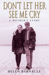 Don't Let Her See Me Cry by Helen Barnacle