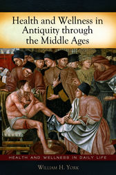 Health and Wellness in Antiquity through the Middle Ages by William York