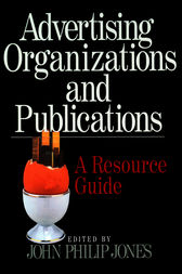 Advertising Organizations and Publications by John Philip Jones