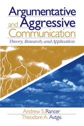 Argumentative and Aggressive Communication: Theory, Research, and Application