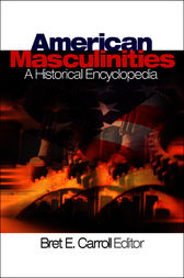 American Masculinities:  A Historical Encyclopedia by Bret Carroll