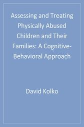 Assessing and Treating Physically Abused Children and Their Families by David J. Kolko