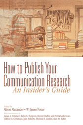 How to Publish Your Communication Research: An Insider's Guide by Alison F. Alexander
