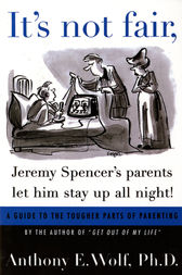 It's Not Fair, Jeremy Spencer's Parents Let Him Stay up All Night! by Anthony E. Wolf