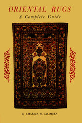 Oriental Rugs a Complete Guide by Charles W. Jacobsen