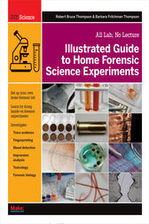 Illustrated Guide to Home Forensic Science Experiments by Robert Bruce Thompson