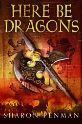 Here Be Dragons: The Welsh Princes Trilogy 1 by Sharon Penman