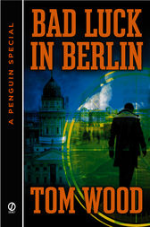 Bad Luck In Berlin by Tom Wood